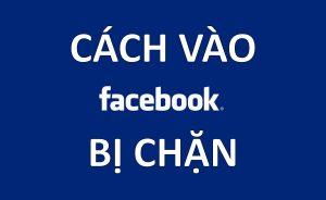 cach vao facebook bi chan cuc nhanh va don gian moi nhat 2016