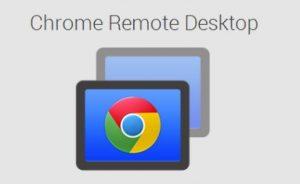 Chrome Remote Desktop - Điều khiển truy cập máy tính khác từ xa