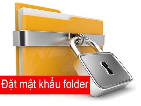Cách đặt mật khẩu bảo vệ cho Folder và File trong Windows