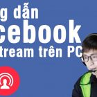 Cach su dung OBS đe Live Stream Video tren Facebook