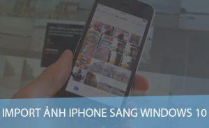 Chuyển ảnh iPhone và iPad sang Windows 10